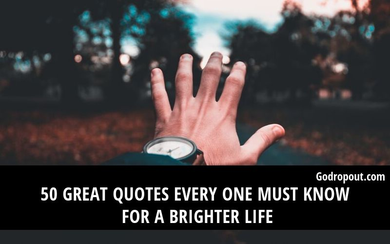 50 Great Quotes Every One Must Know For A Brighter Life